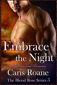 Embrace the Night: A Paranormal Romance (The Blood Rose Series Book 5) by [Roane, Caris]