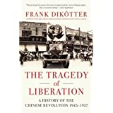 Tragedy of Liberation: A History of the Chinese Revolution 1945-1957