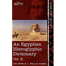 An  Egyptian Hieroglyphic Dictionary (in Two Volumes), Vol.II: With an Index of English Words, King List and Geographical List with Indexes, List of H: 2