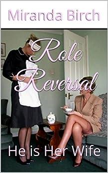 Role Reversal: He is Her Wife by [Birch, Miranda]