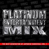 PLATINUM ENTERTAINMENT MIX-THE NEXT GENERATION OF JAPANESE DANCEHALL VOL.1-
