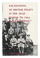 Foundations of British Policy in the Arab World: Cairo Conference of 1921