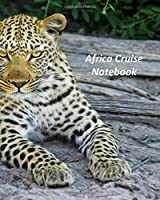 Africa Cruise Notebook: Notebook and Journal for Planning and Organizing Your Next five Cruising Adventures