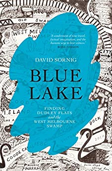 Blue Lake: finding Dudley Flats and the West Melbourne Swamp by [Sornig, David]