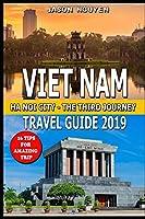 Vietnam Travel Guide 2019: Hanoi City - The Third Journey : 16 Tips For Amazing Trip.