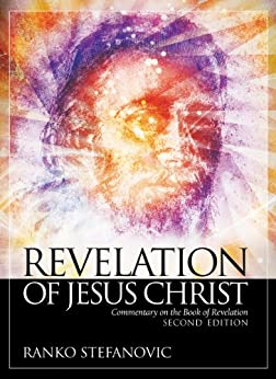 Revelation of jesus christ commentary on the book of revelation revelation of jesus christ commentary on the book of revelation by stefanovic ranko fandeluxe Ebook collections