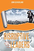 Disruptive Leaders: Profiting from Signs from the Future