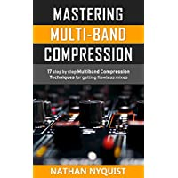 Mastering Multi-Band Compression: 17 step by step multiband compression techniques for getting flawless mixes (Audio Engineering, Music Production, Sound ... Audio Series: Book 4) (English Edition)