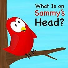 What Is on Sammy's Head? (Sammy Bird Series)