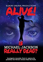 Alive! Is Michael Jackson Really Dead? IMPROVED