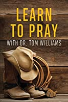 Learn to Pray: With Dr. Tom Williams