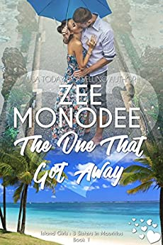 The One That Got Away (Island Girls: 3 Sisters In Mauritius Book 1) by [Monodee, Zee]