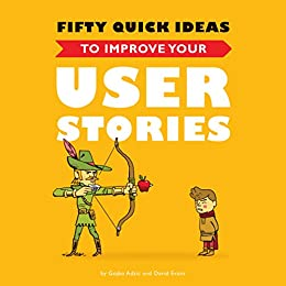 Fifty Quick Ideas To Improve Your User Stories by [Adzic, Gojko, Evans, David]