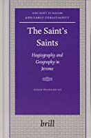 The Saint's Saints: Hagiography And Geography In Jerome (Ancient Judaism  & Early Christianity)