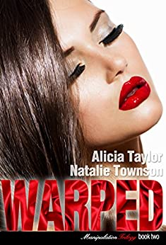Warped (The Manipulation Trilogy Book 2) by [Taylor, Alicia, Townson, Natalie]