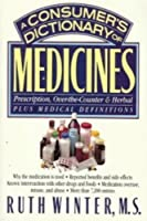 Consumer's Dictionary Of Medicines Prescriptions,: Over-the-Counter & Herbal, Plus Medical Definitions