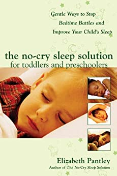 The No-Cry Sleep Solution for Toddlers and Preschoolers: Gentle Ways to Stop Bedtime Battles and Improve Your Child's Sleep: Foreword by Dr. Harvey Karp by [Pantley, Elizabeth]