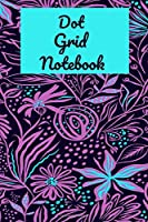 Dot Grid Notebook: A Dotted  Planner: Bullet  Grid Journal And Sketch Book Diary For Daily Planning, Organizing or Calligraphy