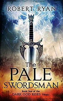 The Pale Swordsman (The Dark God Rises Trilogy Book 1) by [Ryan, Robert]