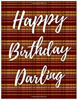 Happy Birthday Darling Notebook Journal: Your Special Day Will Bring You Lots Of Happiness With This Diary Notebook Journal Perfect Gift For Funny Happy Birthday (Volume)