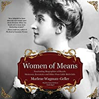Women of Means: Fascinating Biographies of Royals, Heiresses, Eccentrics, and Other Poor Little Rich Girls