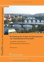 Der Beitrag des Prager Strukturalismus zur Translationswissenschaft: Linguistik und Semiotik der literarischen Uebersetzung