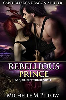 Rebellious Prince: A Qurilixen World Novel (Captured by a Dragon-Shifter Book 2) by [Pillow, Michelle M.]