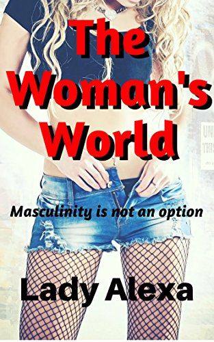 The Woman's World: Masculinity is not an option (English Edition)