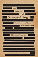The Politics of Storytelling: Variations on a Theme by Hannah Arendt (Critical Anthropology)