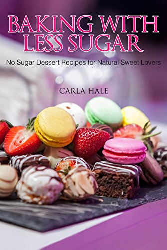 Baking with Less Sugar: No Sugar Dessert Recipes for Natural Sweet Lovers (English Edition)