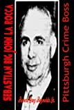 Sebastian Big John La Rocca: Pittsburgh Crime Boss (English Edition)