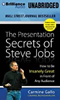 The Presentation Secrets of Steve Jobs: How to Be Insanely Great in Front of Any Audience by Carmine Gallo(2013-09-03)