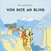 Von Hier an Blind by WIR SIND HELDEN (2008-01-01)
