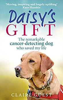 Daisy's Gift: The remarkable cancer-detecting dog who saved my life by [Guest, Claire]
