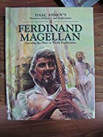 Ferdinand Magellan: Opening the Door to World Exploration (Isaac Asimov's Pioneers of Science and Exploration)
