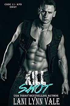 Kill Shot (Code 11- KPD SWAT Book 6) by [Vale, Lani Lynn]