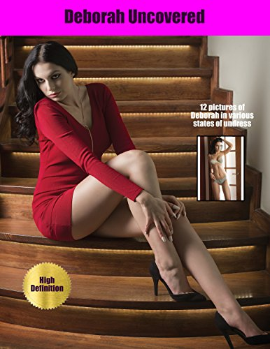 Deborah Uncovered: Pictures of Deborah in various states of undress: Includes 12 high definition erotic photographs (Hot Babes) (English Edition)