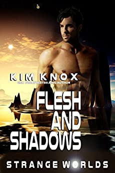 Flesh and Shadows: A Strange Worlds Book by [Knox, Kim]