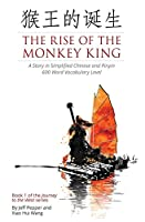 The Rise of the Monkey King: A Story in Simplified Chinese and Pinyin, 600 Word Vocabulary Level