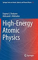 High-Energy Atomic Physics (Springer Series on Atomic, Optical, and Plasma Physics)
