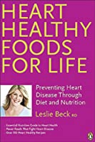 Heart Healthy Foods For Life: Preventing Heart Disease Through Diet And Nutrition