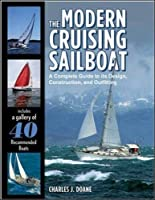 The Modern Cruising Sailboat: A Complete Guide to its Design Construction and Outfitting【洋書】 [並行輸入品]