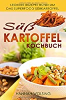 Suesskartoffel Kochbuch: Leckere Rezepte rund um das Superfood Suesskartoffel