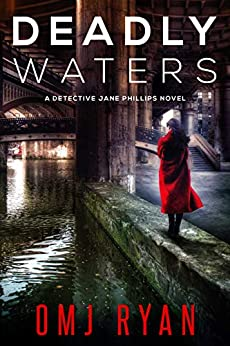 Deadly Waters: An edge of your seat serial killer thriller (Detective Jane Phillips Book 2) by [Ryan, OMJ]