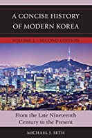 A Concise History of Modern Korea: From Late Nineteenth Century to the Present, Volume 2, Second Edition