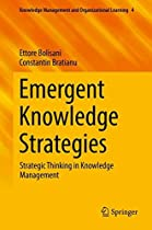 Emergent Knowledge Strategies: Strategic Thinking in Knowledge Management (Knowledge Management and Organizational Learning)