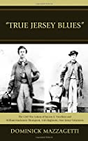 True Jersey Blues: The Civil War Letters of Lucien A. Voorhees and William Mackenzie Thompson, 15th Regiment, New Jersey Volunteers