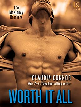 Worth It All: A McKinney Brothers Novel (The McKinney Brothers Book 3) by [Connor, Claudia]