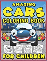Amazing Cars Coloring Book for Children: Cars coloring book for Children - Best activity books for kids Coloring book for Boys, Girls, Fun, ... book for kids ages 2-4 4-8)