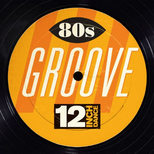 12 Inch Dance: 80s Groove (Continuous Mix)